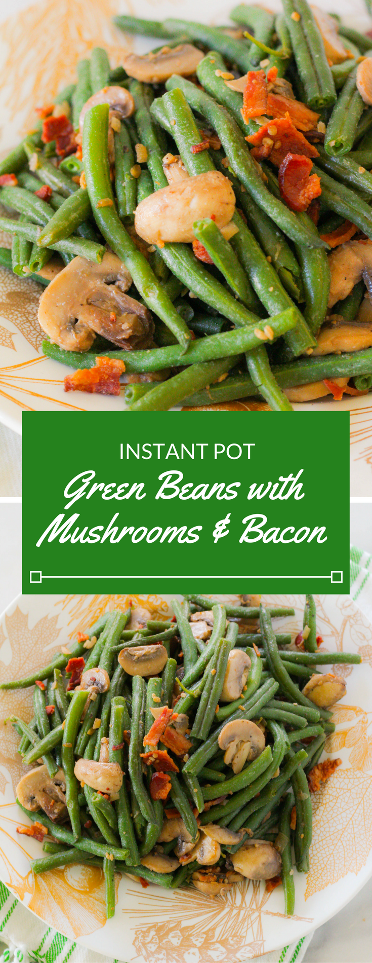 Instant Pot Green Beans with Mushrooms & Bacon | Green beans | Instant pot recipes | Thanksgiving | Holiday recipes | Vegetable side dish
